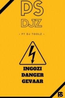 PS Djz - Ingozi Danger Gevaar ft. DJ Toolz